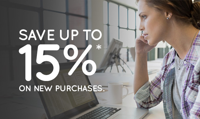 SAVE UP TO 15%* ON NEW PURCHASES